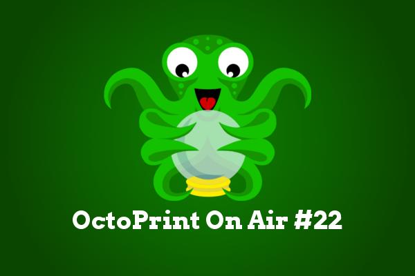 OctoPrint org - OctoPrint On Air #22